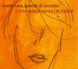 come una specie di sorriso -il trio salato canta De André(aufgenommen 2003)